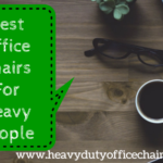 Office Chairs For Heavy People | Big Computer Chairs For Large People