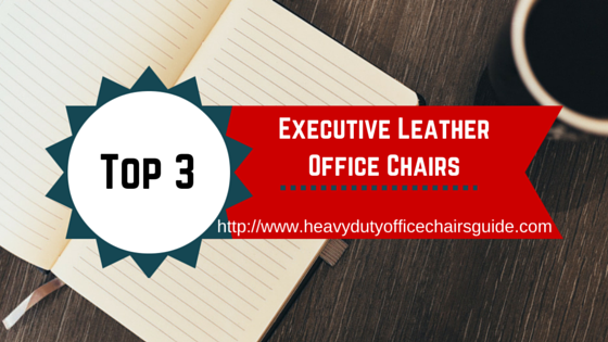 The Top 3 Executive Leather Office Chairs