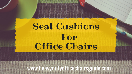 Best Seat Cushions For Office Chairs To Give Better Comfort