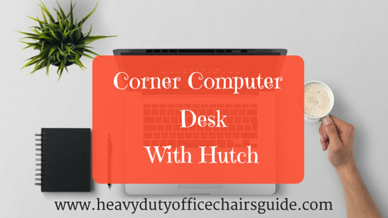 Corner Computer Desk With Hutch For The Home