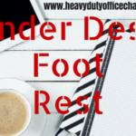 Best Under Desk Foot Rest For Better Comfort