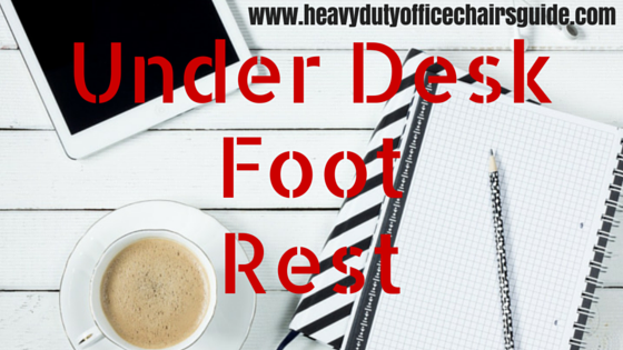 Best Under Desk Foot Rest For Better Comfort