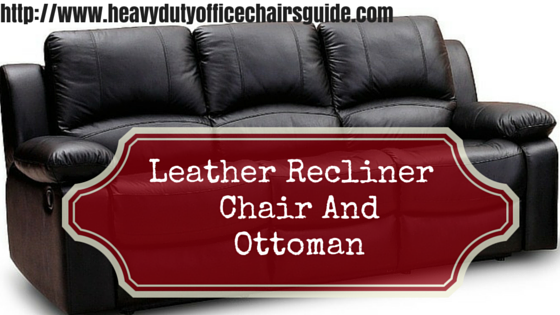 Best Leather Recliner Chair And Ottoman For The Office