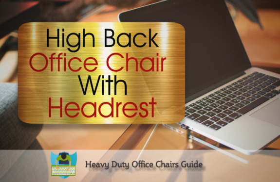 Best High Back Office Chair With Headrest For Tall People