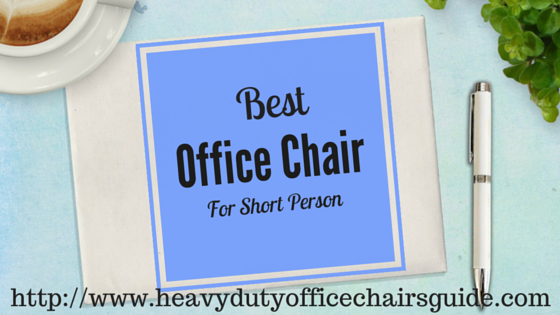 Best Office Chair For Short People Heavy Duty Office Chairs Guide