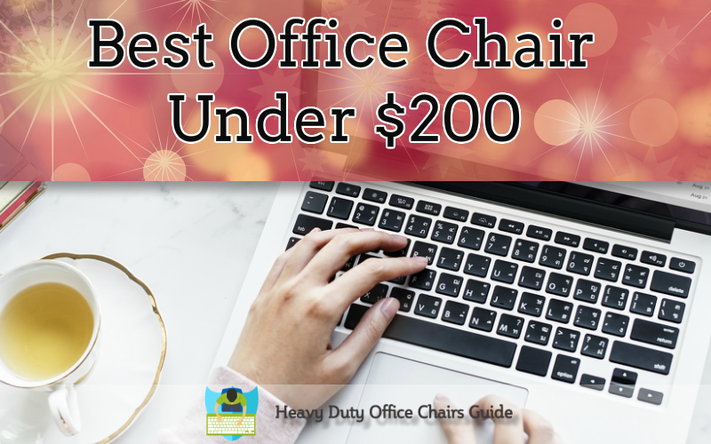 Best Office Chair Under 200 Dollars – Buying Guide And Reviews