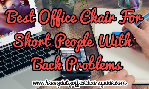 Best Office Chair For Short People With Back Problems