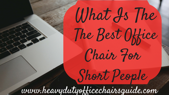What Is The Best Office Chair For Short People : Best Petite Office Chairs