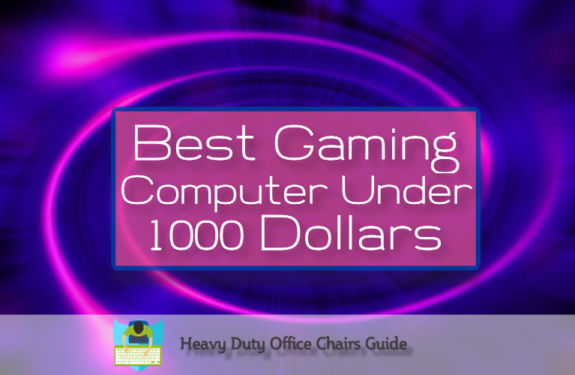 The Best Gaming Computer Under 1000 Dollars