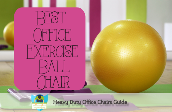 Best Office Exercise Ball Chair To Improve Your Posture