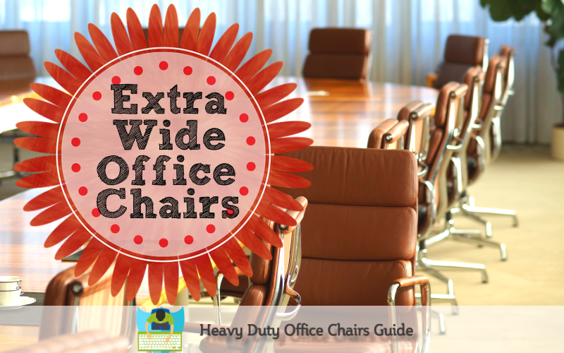 Top 5 Extra Wide Office Chairs For Maximum Comfort