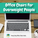 Office Chairs For Overweight People – What To Look For